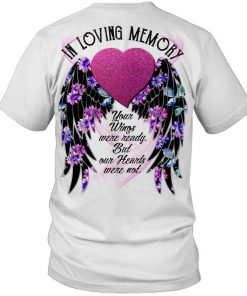 In Loving Memory Your wings were ready but our hearts were not personalized T-shirt