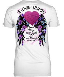 In Loving Memory Your wings were ready but our hearts were not personalized V-neck