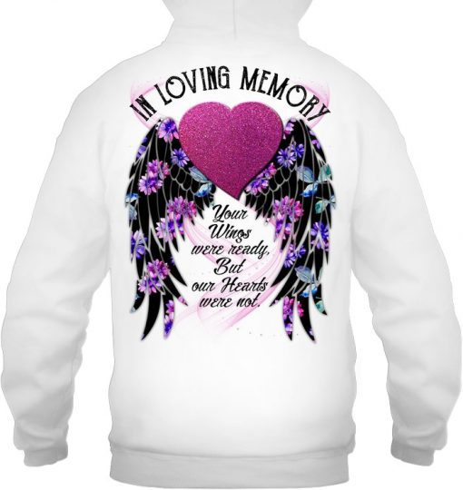 In Loving Memory Your wings were ready but our hearts were not personalized hoodie
