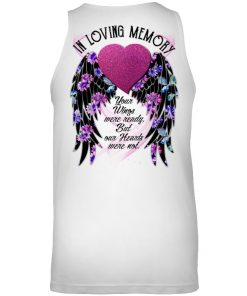 In Loving Memory Your wings were ready but our hearts were not personalized tank top