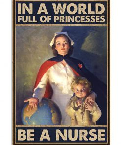 In a world full of princesses Be a nurse poster