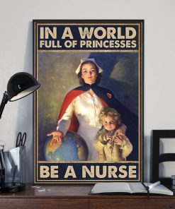 In a world full of princesses Be a nurse poster2