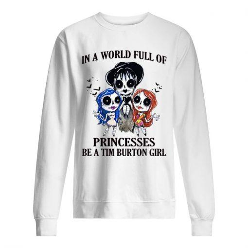 In a world full of princesses be a Tim Burton girl sweatshirt