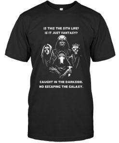 Is this the sith life Is it just fantasy Caught in the darkside No escaping the galaxy T-shirt