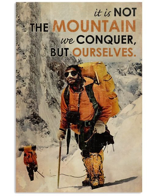 It is not the mountain we conquer but ourselves Mountaineering poster 1