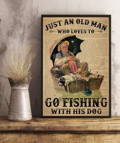 Just an old man who loves to go fishing with his dog poster 2