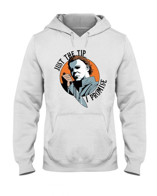 Just the tip I promise Michael Myers hoodie