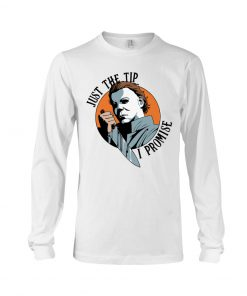 Just the tip I promise Michael Myers long sleeve