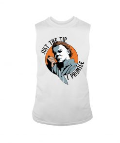 Just the tip I promise Michael Myers tank top
