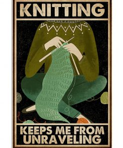 Knitting Keeps Me From Unraveling Poster