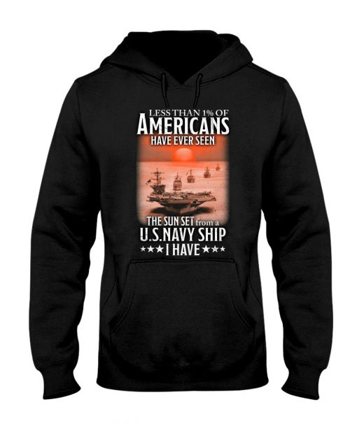 Less than 1% of Americans Have ever seen The sunset from a US Navy Ship I have Hoodie
