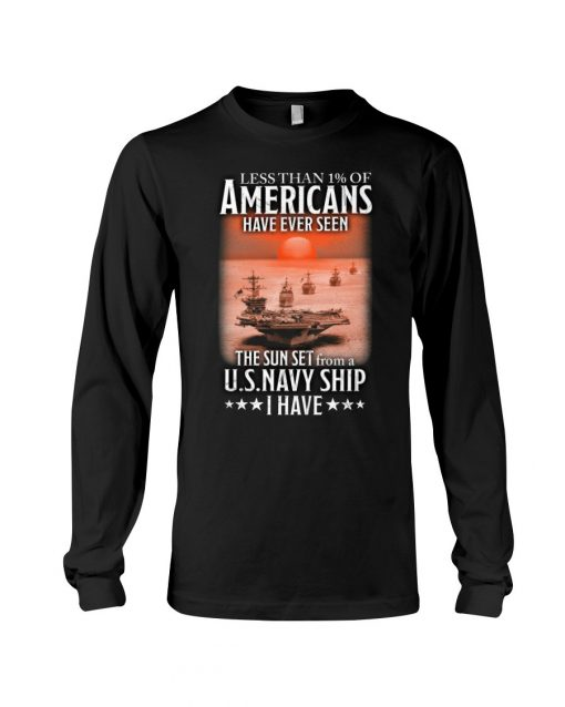 Less than 1% of Americans Have ever seen The sunset from a US Navy Ship I have Long sleeve