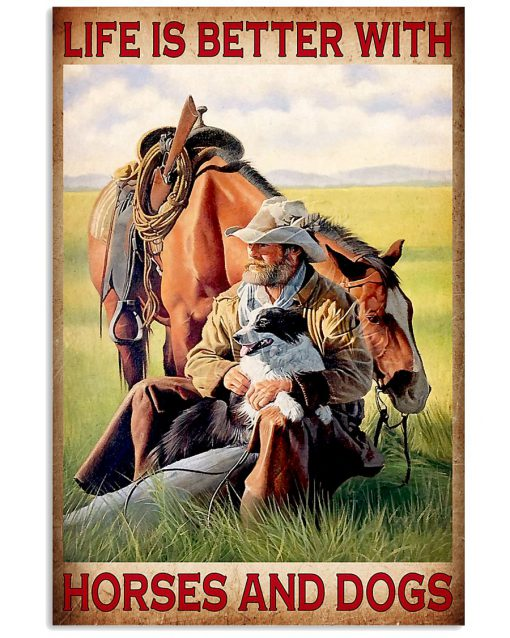 Life is better with horses and dogs poster