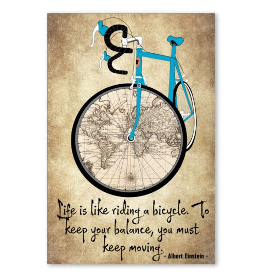 Life is like riding a bicycle To keep your balance you must keep moving poster