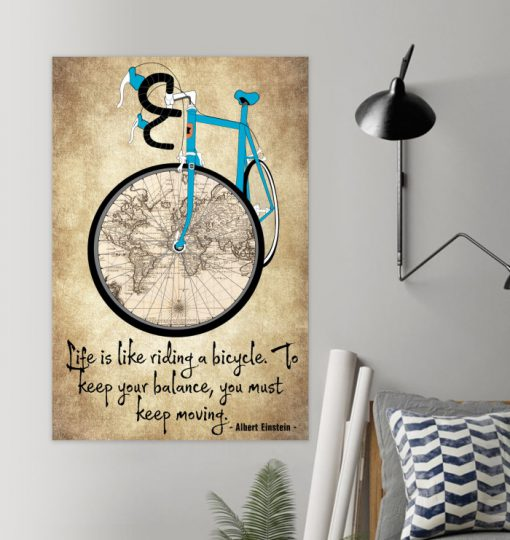 Life is like riding a bicycle To keep your balance you must keep moving poster1