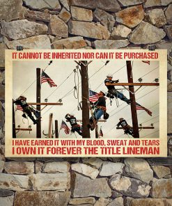 Lineman It cannot be inherited nor can it be purchased I have earned it with my blood sweat and tears poster 3