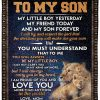 Lion To my son My little boy yesterday my friend today and my son forever I am proud of you and love you fleece blanket