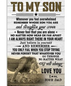Lion To my son whenever you feel overwhelmed remember whose son you are and straighten your crown poster