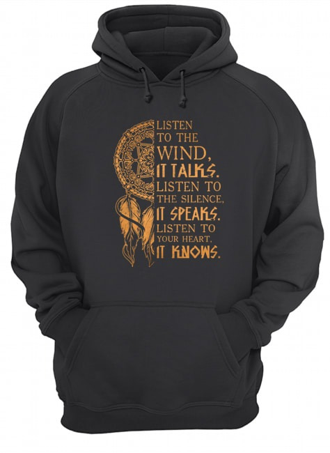 Listen to the wind It talks listen to the silence it speaks listen to your heart it knows Hoodie