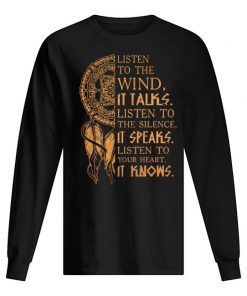 Listen to the wind It talks listen to the silence it speaks listen to your heart it knows Long sleeve