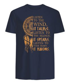 Listen to the wind It talks listen to the silence it speaks listen to your heart it knows T-shirt