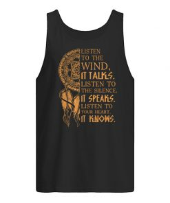 Listen to the wind It talks listen to the silence it speaks listen to your heart it knows Tank top