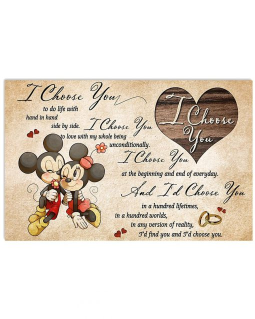 Mickey Mouse & Minnie Mouse I choose you to do life with in hand side by side I choose you to love with my whole being unconditionally poster