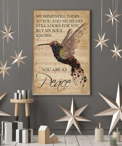 My mind still talks to you and my heart still looks for you but my soul knows you are at peace Hummingbird poster 1