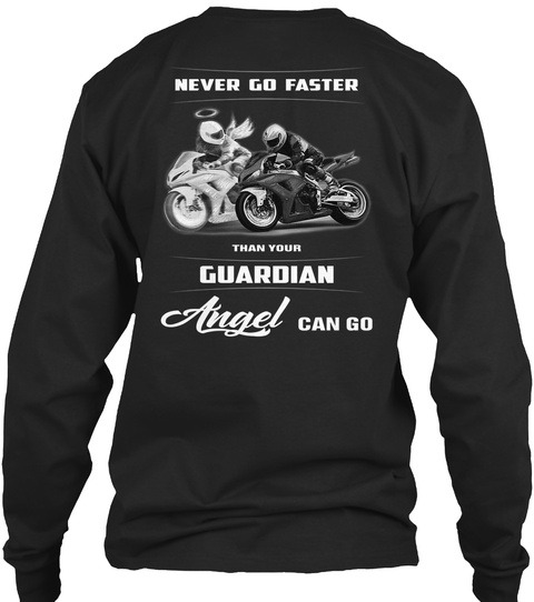 Never Go Faster Than Your Angel Can Go Long sleeve