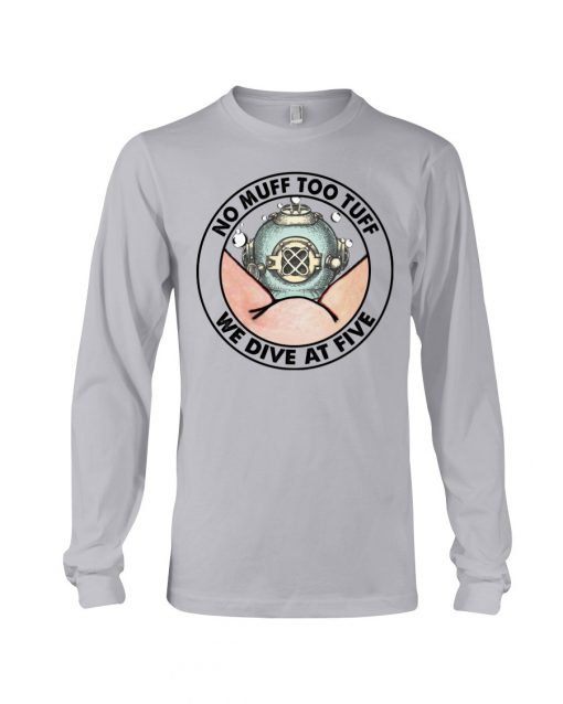 No Muff Too Tuff We Dive At Five Long sleeve
