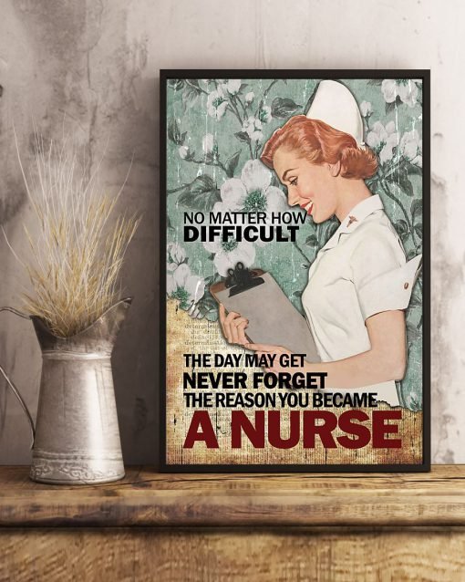 No matter how difficult the day may get never forget The reason you became a nurse poster 2