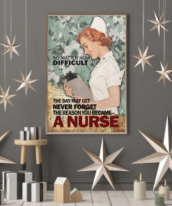 No matter how difficult the day may get never forget The reason you became a nurse poster 4