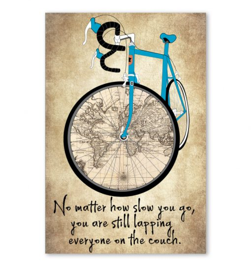No matter how slow you go you are still lapping those on the couch Bicycle poster