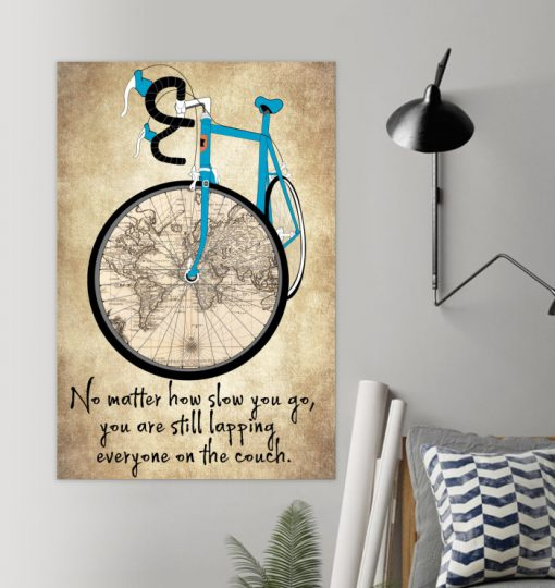No matter how slow you go you are still lapping those on the couch Bicycle poster2