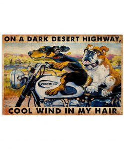 On a dark desert highway cool wind in my hair Dogs Motorcycle poster 1