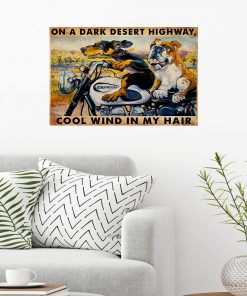 On a dark desert highway cool wind in my hair Dogs Motorcycle poster 2