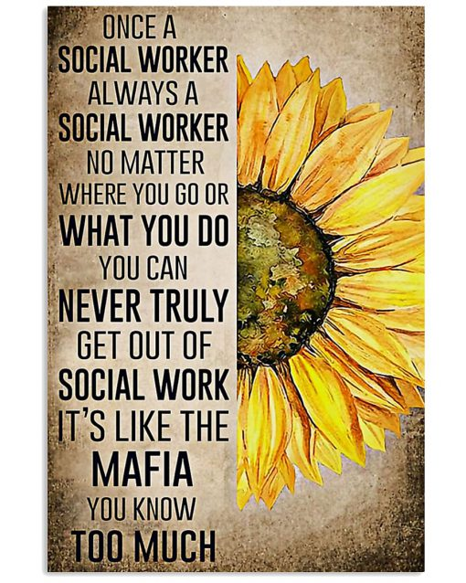 Once a social worker always a social worker No matter where you go or what you do Sunflower poster 1