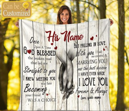 Once upon a time God blessed the broken road that led me straight to you personalized fleece blanket