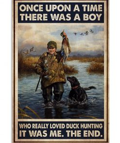 Once upon a time there was a boy who really loved duck hunting It was me poster