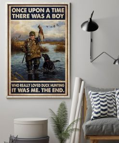 Once upon a time there was a boy who really loved duck hunting It was me poster1