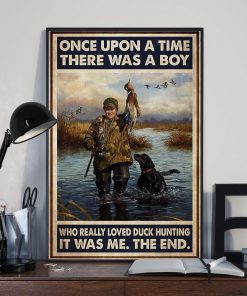 Once upon a time there was a boy who really loved duck hunting It was me poster2