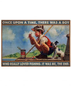 Once upon a time there was a boy who really loved fishing It was me poster