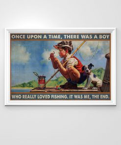 Once upon a time there was a boy who really loved fishing It was me poster2