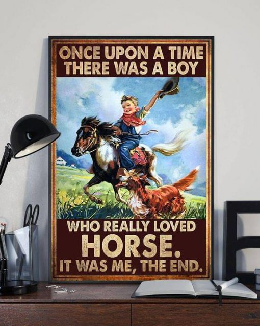 Once upon a time there was a boy who really loved horse It was me poster