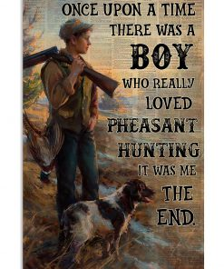 Once upon a time there was a boy who really loved pheasant hunting It was me poster