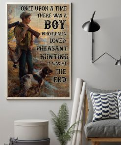 Once upon a time there was a boy who really loved pheasant hunting It was me poster1