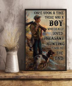 Once upon a time there was a boy who really loved pheasant hunting It was me poster3