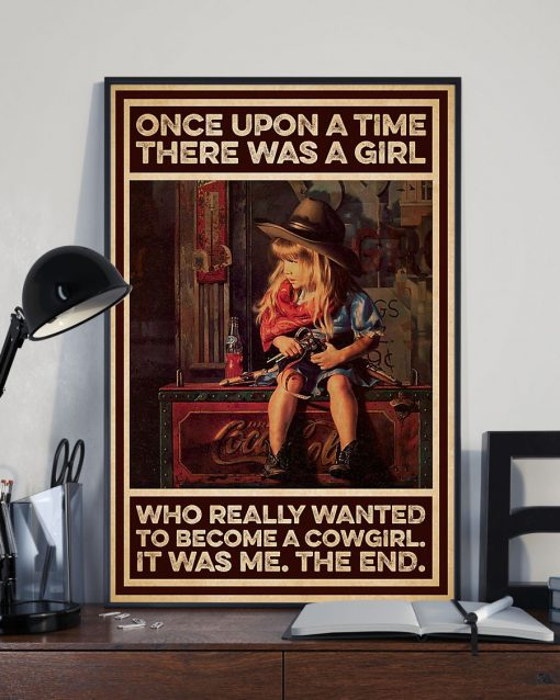 Once upon a time there was a girl who really wanted to become a cowgirl It was me poster 1