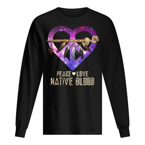 Peace Love Native Blood Long sleeve