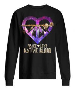 Peace Love Native Blood SweatShirt